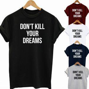 Buy Best Slogan Tee Don't Kill Your Dream T Shirt 2020