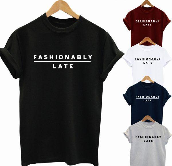 Fashionably Late T Shirt